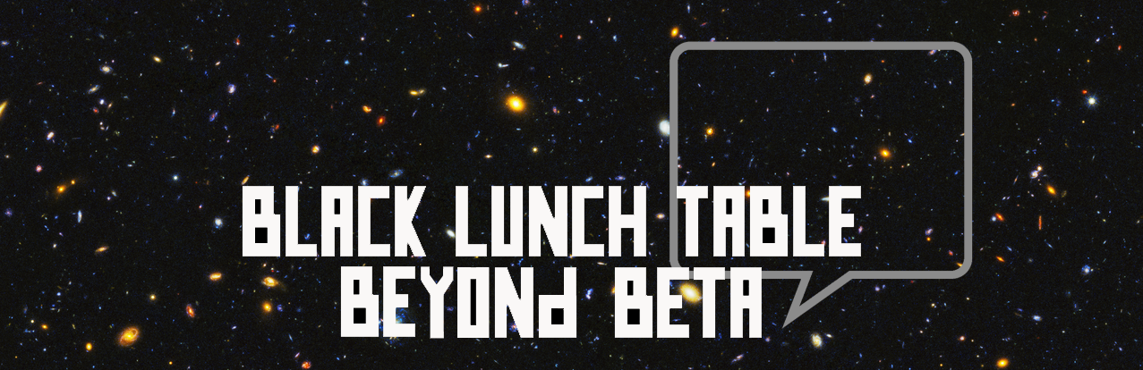 Black Lunch Table's Beyond Beta end of 2020 Campaign